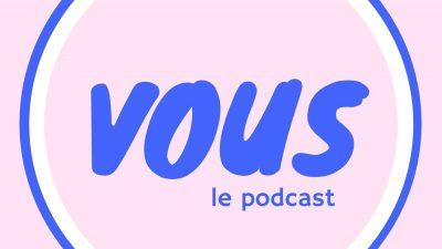 « VOUS », le podcast des femmes qui fascinent